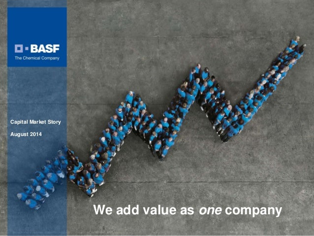 We add value as one company Capital Market Story August 2014