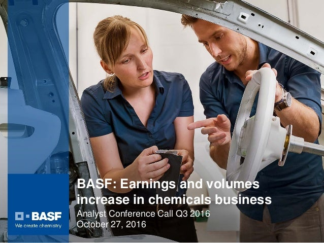 BASF: Earnings and volumes increase in chemicals business Analyst Conference Call Q3 2016 October 27, 2016