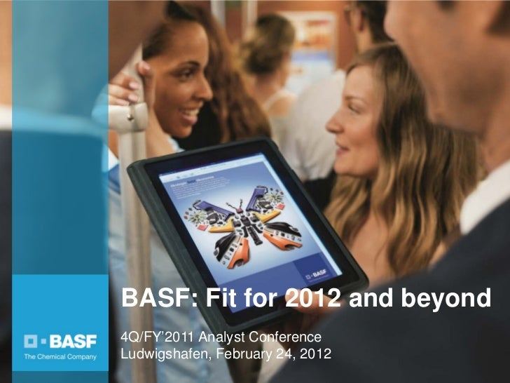 BASF: Fit for 2012 and beyond                                           4Q/FY'2011 Analyst Conference                     ...