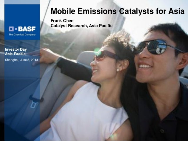 Albert HeuserPresidentBASF (China)Company Ltd.June 07, 2013Mobile Emissions Catalysts for AsiaFrank ChenCatalyst Research,...
