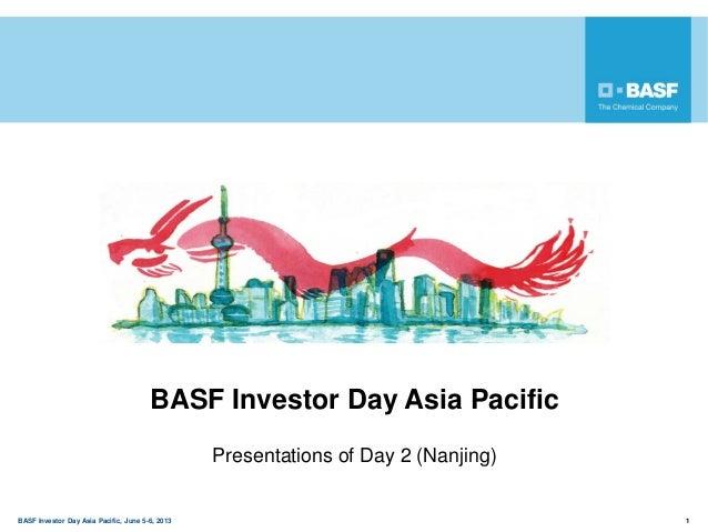 BASF Investor Day Asia Pacific, June 5-6, 2013 1BASF Investor Day Asia PacificPresentations of Day 2 (Nanjing)