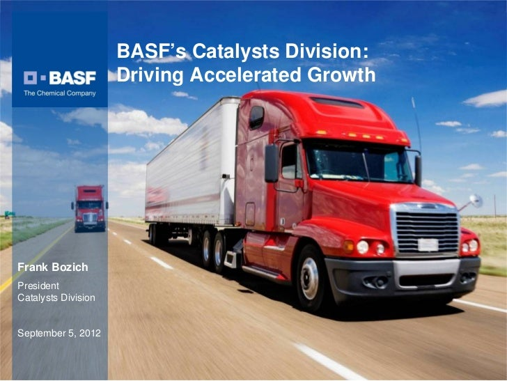 BASF's Catalysts Division:                                        Driving Accelerated Growth Frank Bozich President Cataly...