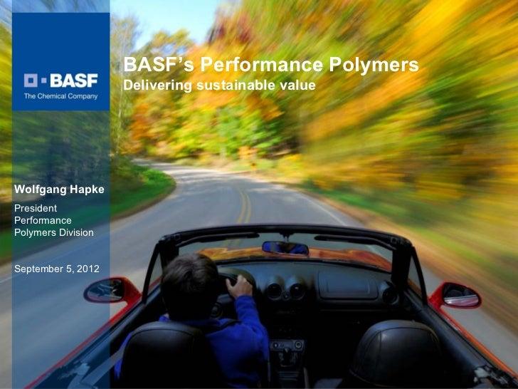 BASF's Performance Polymers                    Delivering sustainable valueWolfgang HapkePresidentPerformancePolymers Divi...