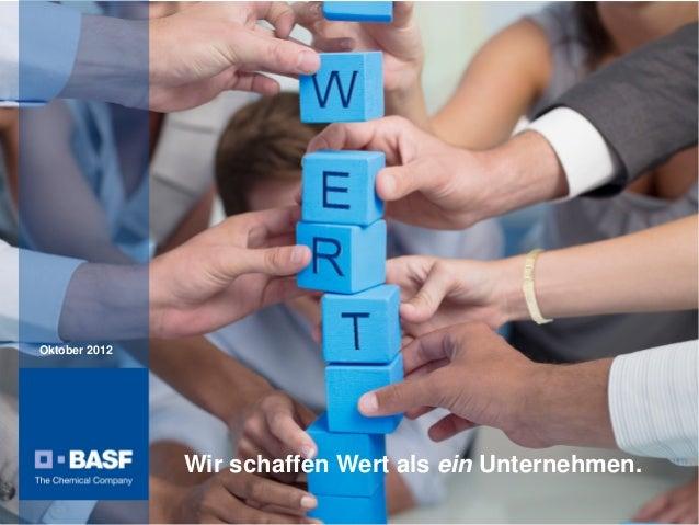 Oktober 2012                                        Wir schaffen Wert als ein Unternehmen.BASF Kapitalmarktstory - Oktober...