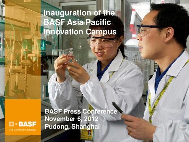 Inauguration of theBASF Asia PacificInnovation CampusBASF Press ConferenceNovember 6, 2012Pudong, Shanghai                ...