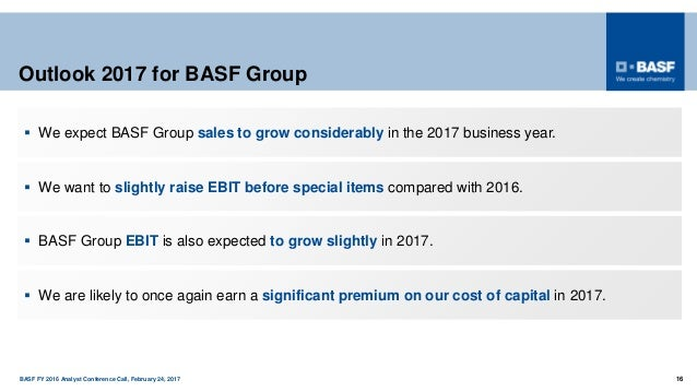 BASF FY 2016 Analyst Conference Call, February 24, 2017 16 Outlook 2017 for BASF Group  We want to slightly raise EBIT be...