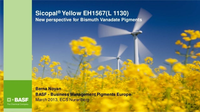 Sicopal® Yellow EH1567(L 1130)New perspective for Bismuth Vanadate PigmentsBerna NoyanBASF - Business Management Pigments ...
