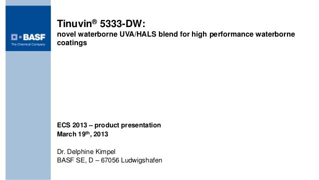 Tinuvin® 5333-DW:novel waterborne UVA/HALS blend for high performance waterbornecoatingsECS 2013 – product presentationMar...