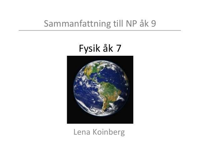 Sammanfattning till NP åk 9 Fysik åk 7 Lena Koinberg