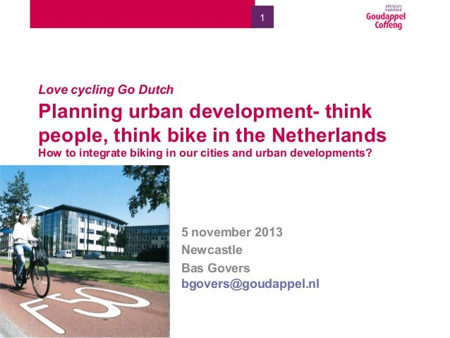 1  Love cycling Go Dutch  Planning urban development- think people, think bike in the Netherlands How to integrate biking ...