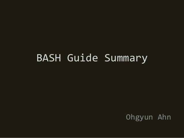 BASH Guide Summary              Ohgyun Ahn