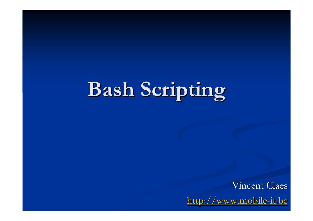Bash Scripting                       Vincent Claes           http://www.mobile-it.be