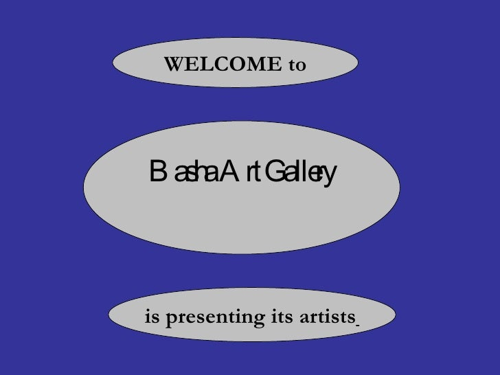 Basha Art Gallery WELCOME to is presenting its artists