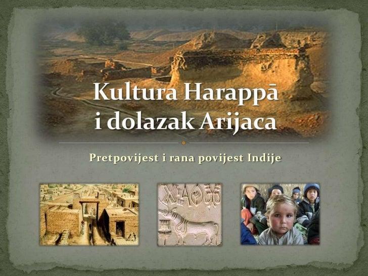 Pretpovijest i rana povijest Indije<br />Kultura Harappāi dolazak Arijaca<br />