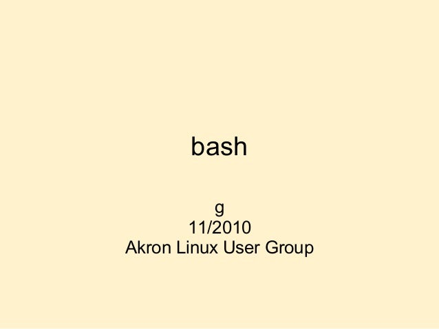 bash g 11/2010 Akron Linux User Group