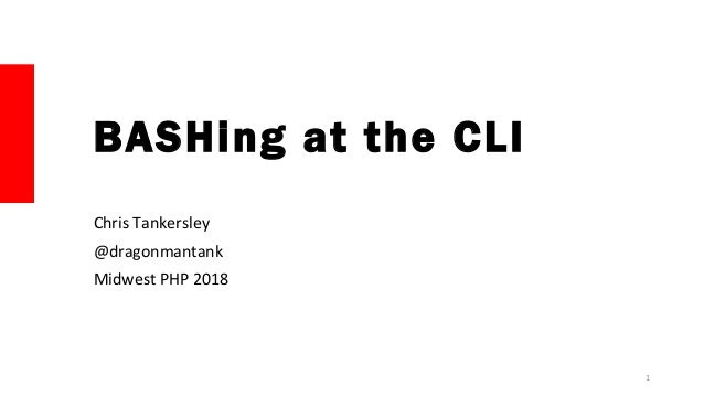 BASHing at the CLI Chris Tankersley @dragonmantank Midwest PHP 2018 1