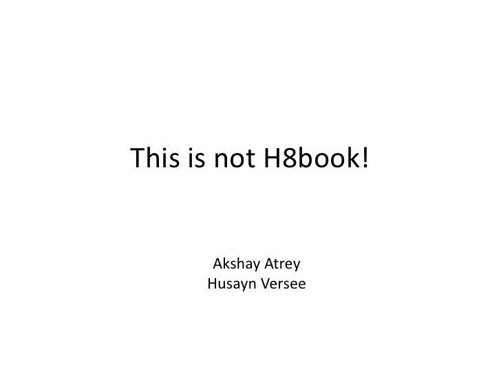 This is not H8book!       Akshay Atrey      Husayn Versee