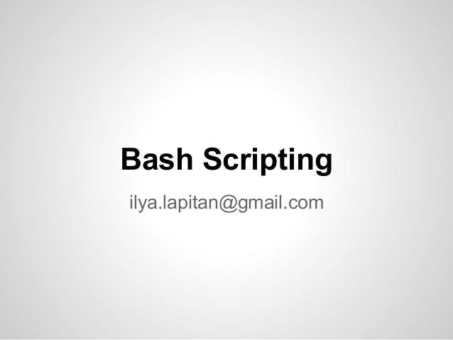 Bash Scripting ilya.lapitan@gmail.com