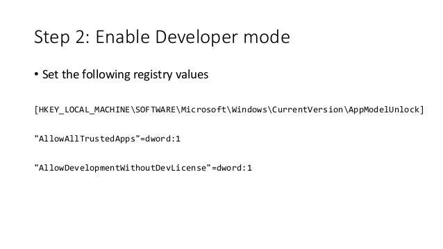 Step 2: Enable Developer mode • Set the following registry values [HKEY_LOCAL_MACHINESOFTWAREMicrosoftWindowsCurrentVersio...