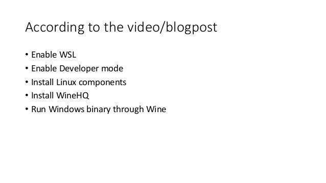 According to the video/blogpost • Enable WSL • Enable Developer mode • Install Linux components • Install WineHQ • Run Win...