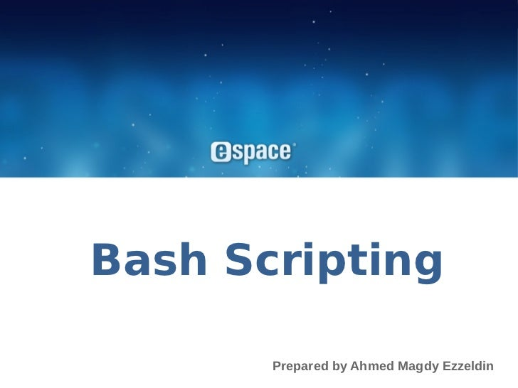 Bash Scripting       Prepared by Ahmed Magdy Ezzeldin
