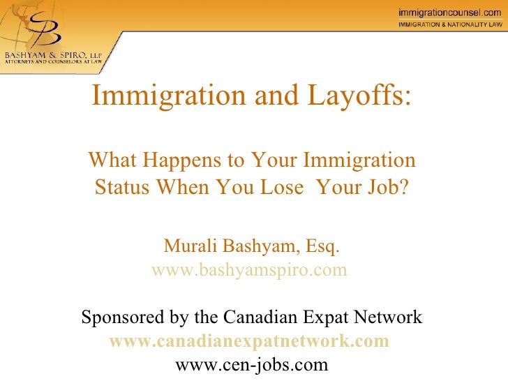 Immigration and Layoffs: What Happens to Your Immigration Status When You Lose  Your Job? Murali Bashyam, Esq. www.bashyam...