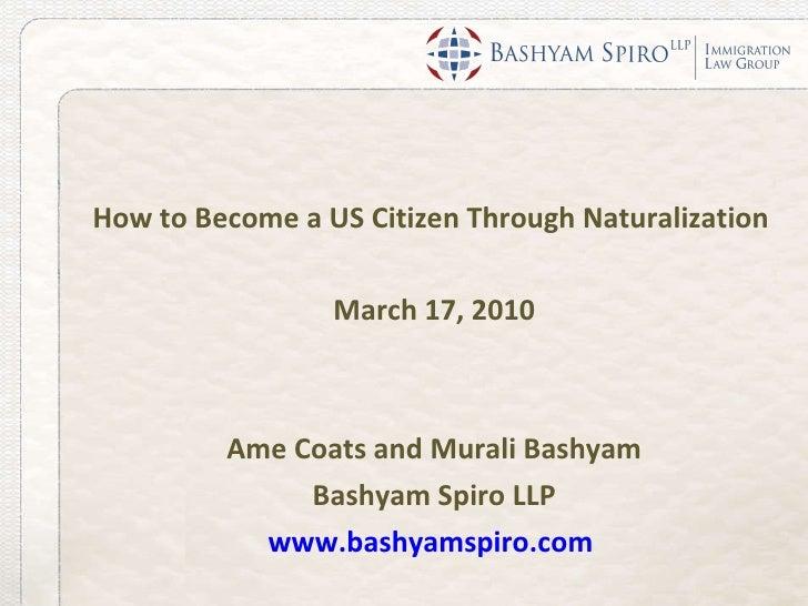 <ul><li>How to Become a US Citizen Through Naturalization  </li></ul><ul><li>March 17, 2010 </li></ul><ul><li>Ame Coats an...