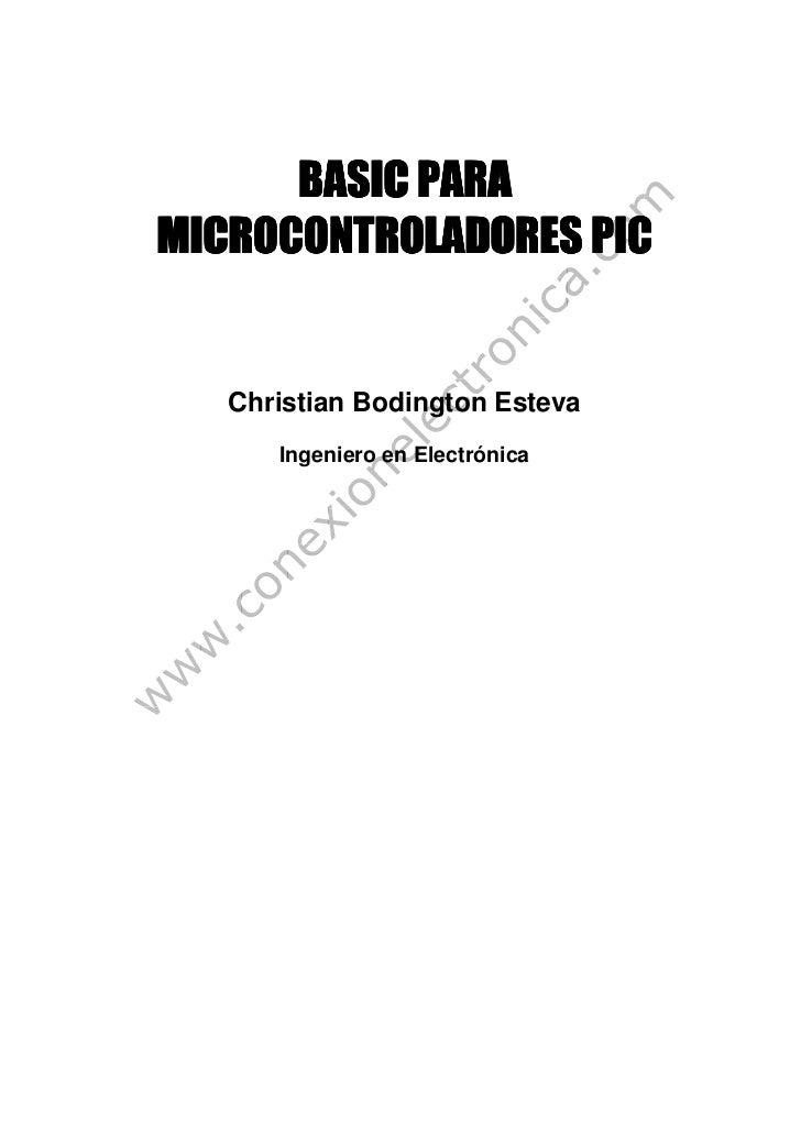 BASIC PARAMICROCONTROLADORES PIC   Christian Bodington Esteva      Ingeniero en Electrónica