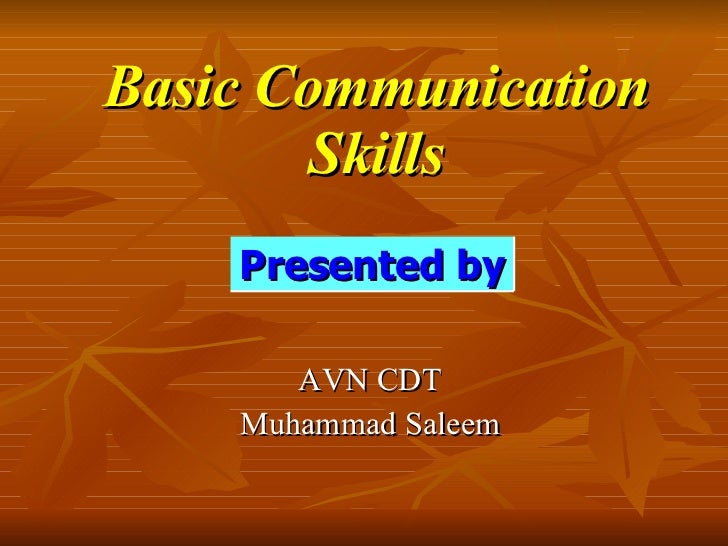 Basic Communication Skills AVN CDT Muhammad Saleem Presented by
