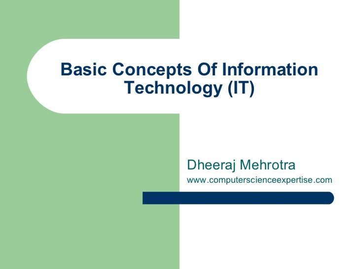 Basic Concepts Of Information Technology (IT) Dheeraj Mehrotra www.computerscienceexpertise.com