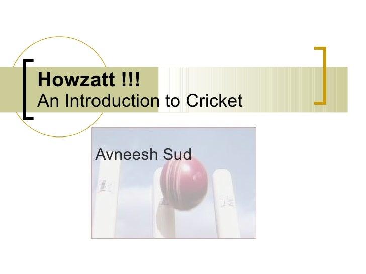 Howzatt !!! An Introduction to Cricket Avneesh Sud