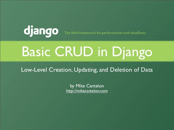 Basic CRUD in Django Low-Level Creation, Updating, and Deletion of Data                     by Mike Cantelon              ...