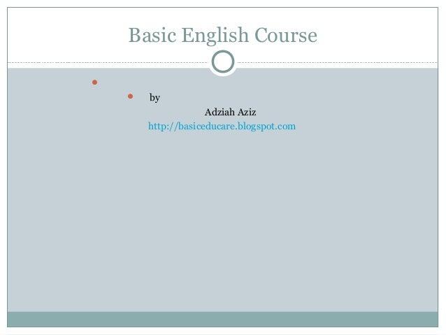 Basic English Course   by Adziah Aziz http://basiceducare.blogspot.com