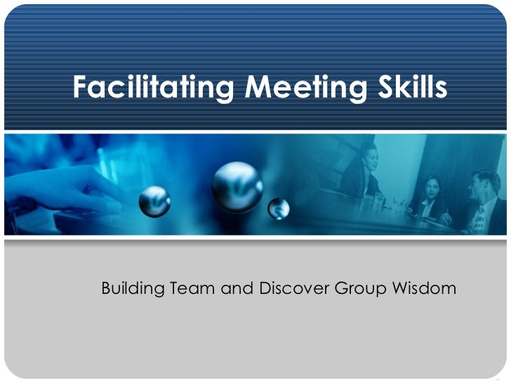 Facilitating Meeting Skills Building Team and Discover Group Wisdom