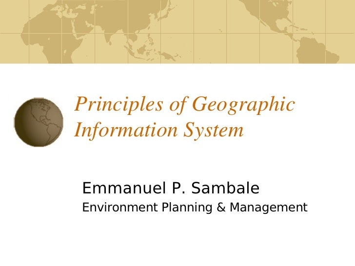 Principles of Geographic      Information System      Emmanuel P. Sambale     Environment Planning & Management           ...