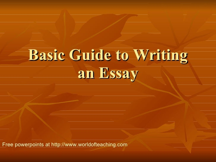 Basic Guide to Writing an Essay Free powerpoints at  http://www.worldofteaching.com