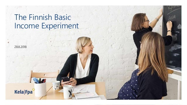 The Finnish Basic Income Experiment 28.8.2018