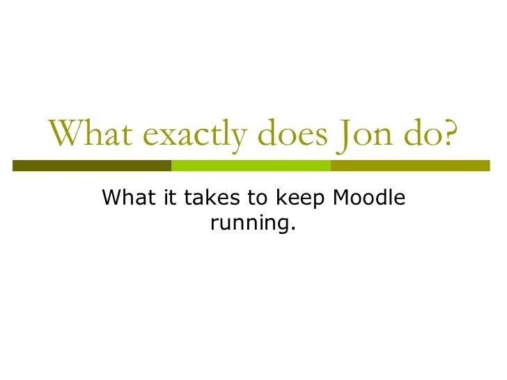 What exactly does Jon do? What it takes to keep Moodle running.