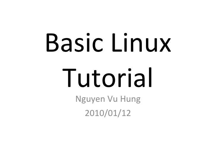 Basic Linux Tutorial Nguyen Vu Hung 2010/01/12