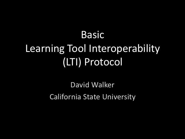 BasicLearning Tool Interoperability        (LTI) Protocol            David Walker     California State University