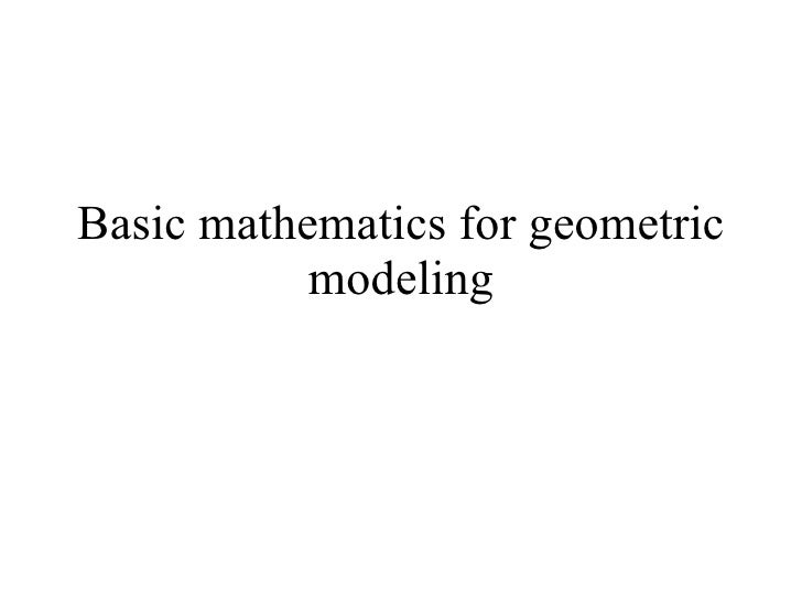Basic mathematics for geometric modeling