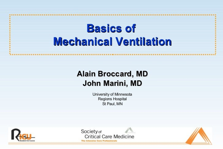 Basics of  Mechanical Ventilation Alain Broccard, MD John Marini, MD University of Minnesota Regions Hospital St Paul, MN