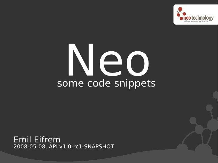 Neo               some code snippets     Emil Eifrem 2008-05-08, API v1.0-rc1-SNAPSHOT