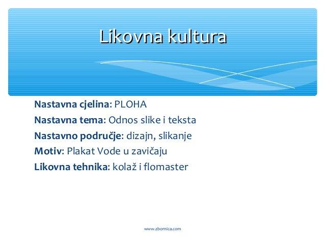 Nastavna cjelina: PLOHA Nastavna tema: Odnos slike i teksta Nastavno područje: dizajn, slikanje Motiv: Plakat Vode u zavič...