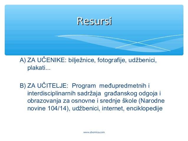 A) ZA UČENIKE: bilježnice, fotografije, udžbenici, plakati... B) ZA UČITELJE: Program međupredmetnih i interdisciplinarnih...