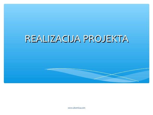 REALIZACIJA PROJEKTAREALIZACIJA PROJEKTA www.zbornica.com