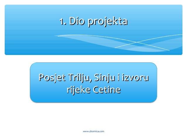 1. Dio projekta1. Dio projekta Posjet Trilju, Sinju i izvoruPosjet Trilju, Sinju i izvoru rijeke Cetinerijeke Cetine www.z...