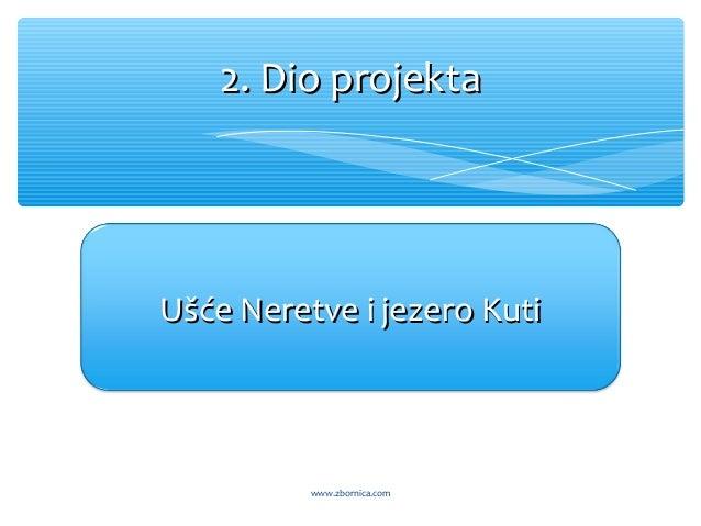 2. Dio projekta2. Dio projekta Ušće Neretve i jezero KutiUšće Neretve i jezero Kuti www.zbornica.com