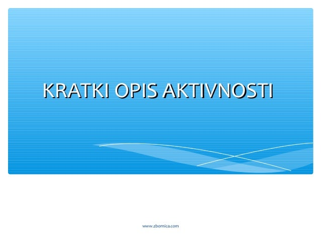 KRATKI OPIS AKTIVNOSTIKRATKI OPIS AKTIVNOSTI www.zbornica.com