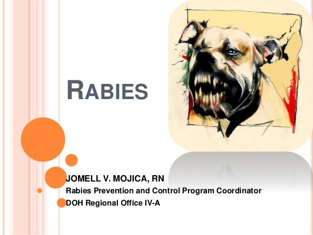 RABIES JOMELL V. MOJICA, RN Rabies Prevention and Control Program Coordinator DOH Regional Office IV-A